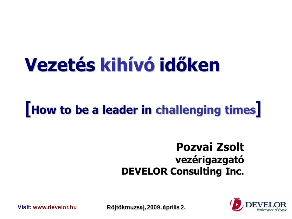 Vezetés kihívó időken [How to be a leader in challenging times]